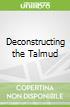 Deconstructing the Talmud