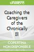 Coaching the Caregivers of the Chronically Ill