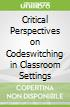Critical Perspectives on Codeswitching in Classroom Settings