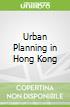 Urban Planning in Hong Kong