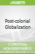 Post-colonial Globalization