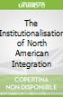 The Institutionalisation of North American Integration