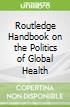 Routledge Handbook on the Politics of Global Health