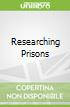 Researching Prisons