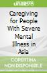 Caregiving for People With Severe Mental Illness in Asia