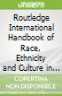 Routledge International Handbook of Race, Ethnicity and Culture in Mental Health