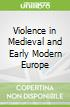Violence in Medieval and Early Modern Europe