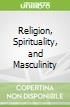 Religion, Spirituality, and Masculinity