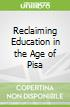Reclaiming Education in the Age of Pisa