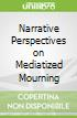 Narrative Perspectives on Mediatized Mourning