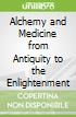 Alchemy and Medicine from Antiquity to the Enlightenment