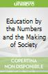 Education by the Numbers and the Making of Society