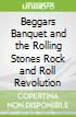 Beggars Banquet and the Rolling Stones Rock and Roll Revolution