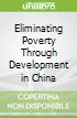 Eliminating Poverty Through Development in China