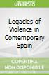 Legacies of Violence in Contemporary Spain