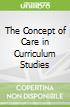 The Concept of Care in Curriculum Studies