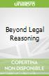 Beyond Legal Reasoning