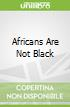 Africans Are Not Black