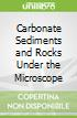 Carbonate Sediments and Rocks Under the Microscope