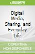 Digital Media, Sharing, and Everyday Life