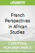 French Perspectives in African Studies