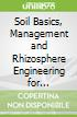 Soil Basics, Management and Rhizosphere Engineering for Sustainable Agriculture