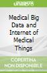 Medical Big Data and Internet of Medical Things