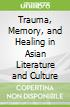 Trauma, Memory, and Healing in Asian Literature and Culture