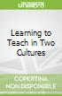 Learning to Teach in Two Cultures