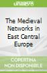 The Medieval Networks in East Central Europe
