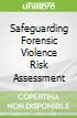 Safeguarding Forensic Violence Risk Assessment