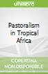 Pastoralism in Tropical Africa