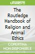 The Routledge Handbook of Religion and Animal Ethics