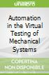 Automation in the Virtual Testing of Mechanical Systems