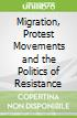 Migration, Protest Movements and the Politics of Resistance
