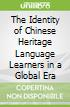 The Identity of Chinese Heritage Language Learners in a Global Era