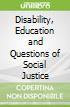 Disability, Education and Questions of Social Justice