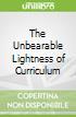 The Unbearable Lightness of Curriculum