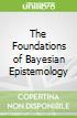 The Foundations of Bayesian Epistemology