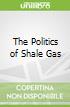 The Politics of Shale Gas
