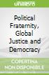Political Fraternity, Global Justice and Democracy