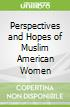 Perspectives and Hopes of Muslim American Women