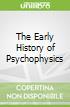 The Early History of Psychophysics