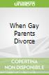 When Gay Parents Divorce