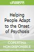 Helping People Adapt to the Onset of Psychosis