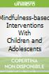 Mindfulness-based Interventions With Children and Adolescents