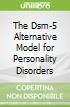 The Dsm-5 Alternative Model for Personality Disorders