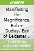 Manifesting the Magnificence, Robert Dudley, Earl of Leicester and His Milieu