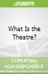 What Is the Theatre?