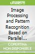 Image Processing and Pattern Recognition Based on Parallel Shift Technology